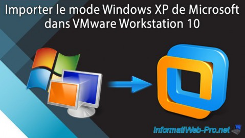 VMware Workstation 10 - Importer le mode Windows XP de Microsoft