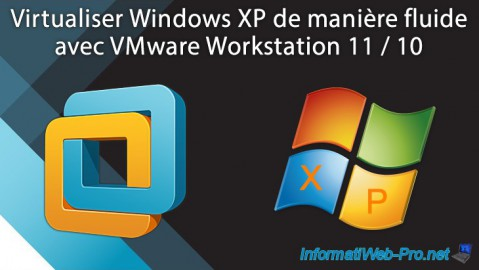 Virtualiser Windows XP de manière fluide avec VMware Workstation 11 / 10