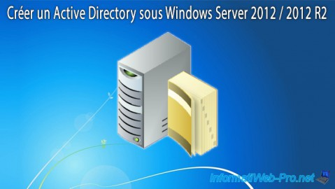 Créer un Active Directory sous Windows Server 2012 / 2012 R2