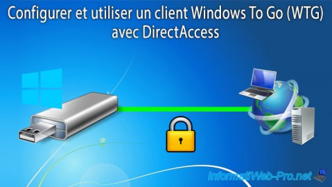 Configurer et utiliser un client Windows To Go (WTG) avec DirectAccess sous Windows Server 2012 / 2012 R2