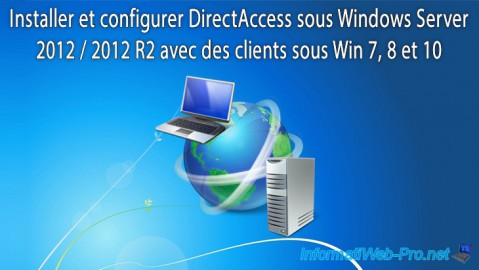 WS 2012 / 2012 R2 - DirectAccess - Installation, configuration et clients sous Win 7 à 10